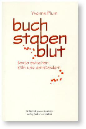 buchstabenblut. texte zwischen köln und amsterdam Köln: Ferber und Partner 1999